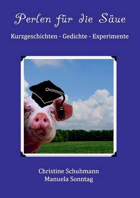 Perlen fur die Saue: Kurzgeschichten - Gedichte - Experimente (Paperback)