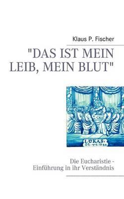 """""""das Ist Mein Leib, Mein Blut"""" (Paperback)"""