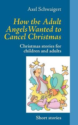How the Adult Angels Wanted to Cancel Christmas (Paperback)
