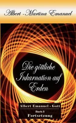 Albert-Martina Emanuel - Die goettliche Inkarnation auf Erden, Buch 3 (Paperback)
