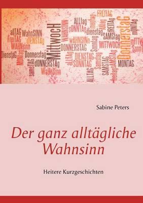 Der Ganz Allt Gliche Wahnsinn (Paperback)