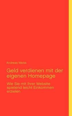 Geld verdienen mit der eigenen Homepage (Paperback)