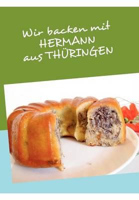 Wir Backen Mit Hermann Aus Th Ringen (Paperback)