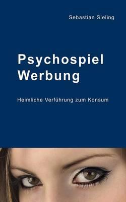 Psychospiel Werbung: Heimliche Verfuhrung zum Konsum (Paperback)