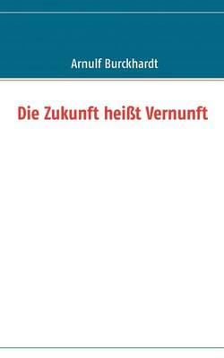 Die Zukunft heisst Vernunft (Paperback)