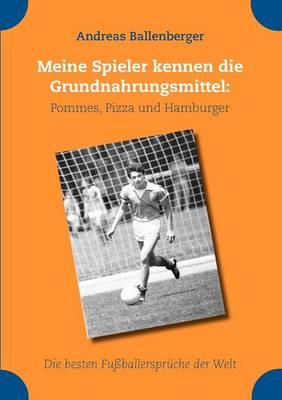 Meine Spieler Kennen Die Grundnahrungsmittel: Pommes, Pizza Und Hamburger (Paperback)