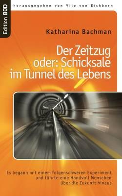 Der Zeitzug Oder: Schicksale Im Tunnel Des Lebens (Paperback)