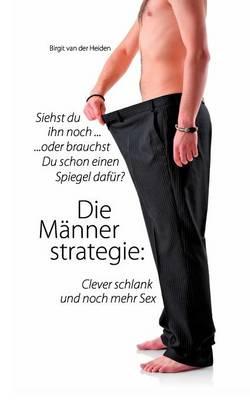 Die M Nnerstrategie: Clever Schlank Und Noch Mehr Sex (Paperback)