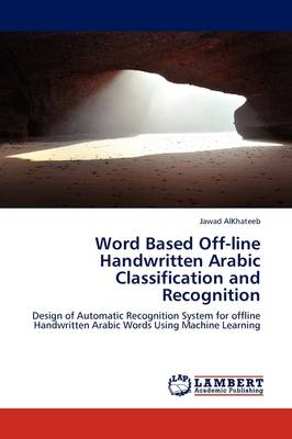 Word Based Off-Line Handwritten Arabic Classification and Recognition (Paperback)