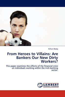 From Heroes to Villains: Are Bankers Our New Dirty Workers? (Paperback)