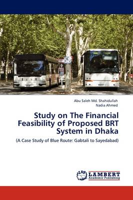 Study on the Financial Feasibility of Proposed Brt System in Dhaka (Paperback)