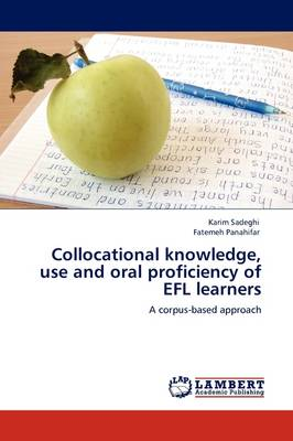 Collocational Knowledge, Use and Oral Proficiency of Efl Learners (Paperback)