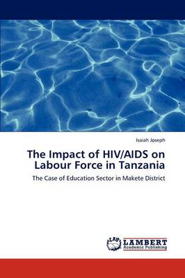 The Impact of HIV/AIDS on Labour Force in Tanzania (Paperback)