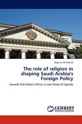 The Role of Religion in Shaping Saudi Arabia's Foreign Policy (Paperback)