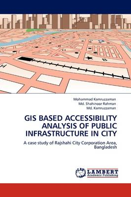GIS Based Accessibility Analysis of Public Infrastructure in City (Paperback)