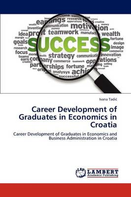 Career Development of Graduates in Economics in Croatia (Paperback)