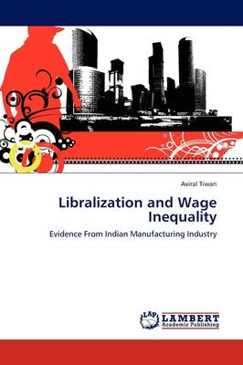 Libralization and Wage Inequality (Paperback)