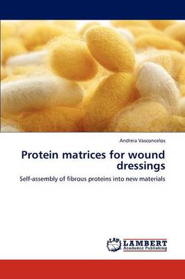 Protein Matrices for Wound Dressings (Paperback)