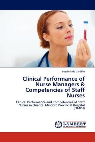 Clinical Performance of Nurse Managers & Competencies of Staff Nurses (Paperback)