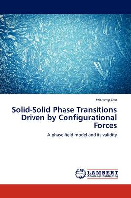 Solid-Solid Phase Transitions Driven by Configurational Forces (Paperback)