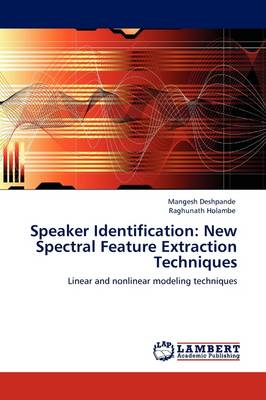 Speaker Identification: New Spectral Feature Extraction Techniques (Paperback)