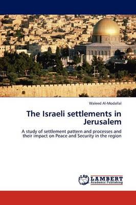 The Israeli Settlements in Jerusalem (Paperback)