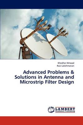 Advanced Problems & Solutions in Antenna and Microstrip Filter Design (Paperback)