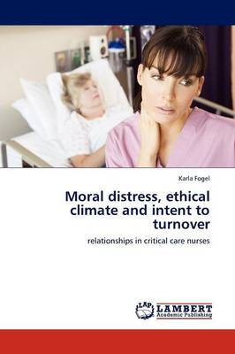 Moral Distress, Ethical Climate and Intent to Turnover (Paperback)