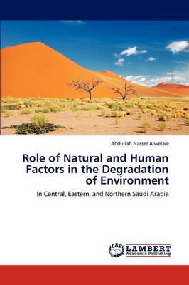 Role of Natural and Human Factors in the Degradation of Environment (Paperback)