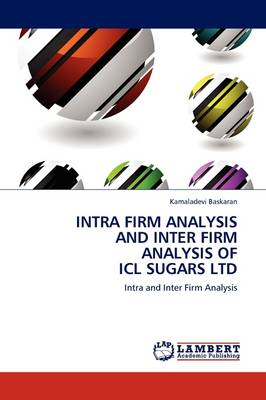 Intra Firm Analysis and Inter Firm Analysis of ICL Sugars Ltd (Paperback)