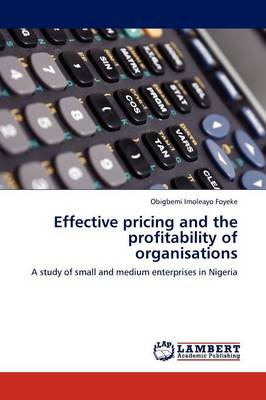 Effective Pricing and the Profitability of Organisations (Paperback)