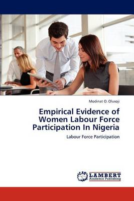 Empirical Evidence of Women Labour Force Participation in Nigeria (Paperback)