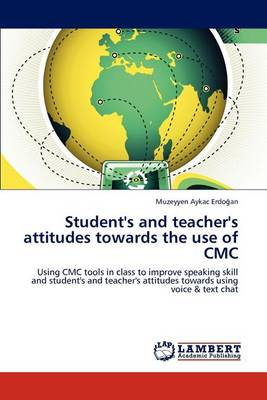 Student's and Teacher's Attitudes Towards the Use of CMC (Paperback)