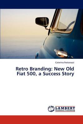 Retro Branding: New Old Fiat 500, a Success Story (Paperback)
