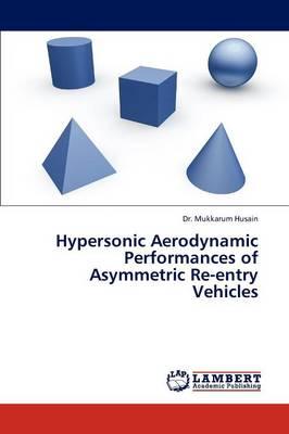 Hypersonic Aerodynamic Performances of Asymmetric Re-Entry Vehicles (Paperback)