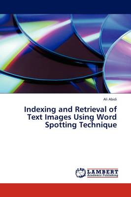 Indexing and Retrieval of Text Images Using Word Spotting Technique (Paperback)