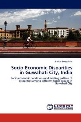 Socio-Economic Disparities in Guwahati City, India (Paperback)