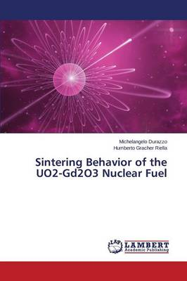 Sintering Behavior of the Uo2-Gd2o3 Nuclear Fuel (Paperback)