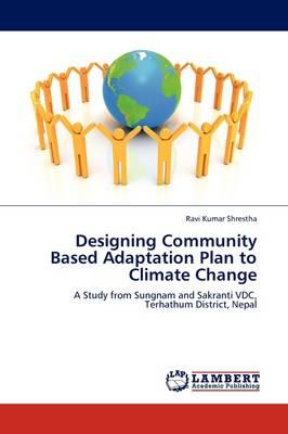 Designing Community Based Adaptation Plan to Climate Change (Paperback)