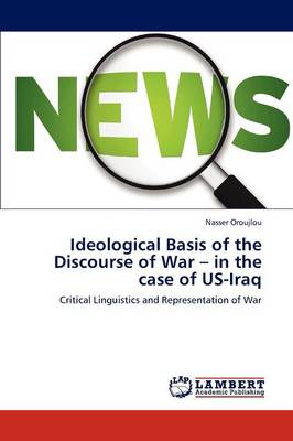 Ideological Basis of the Discourse of War - In the Case of Us-Iraq (Paperback)