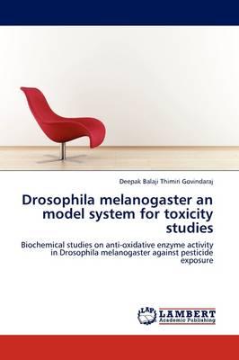 Drosophila Melanogaster an Model System for Toxicity Studies (Paperback)