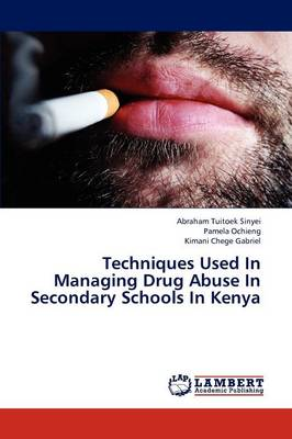Techniques Used in Managing Drug Abuse in Secondary Schools in Kenya (Paperback)