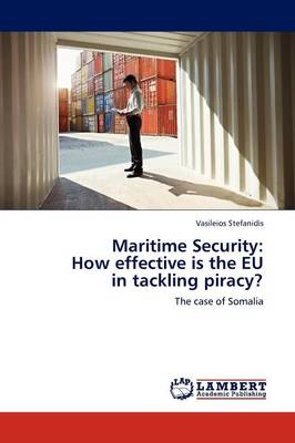 Maritime Security: How Effective Is the Eu in Tackling Piracy? (Paperback)