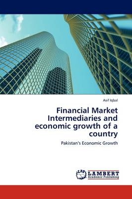 Financial Market Intermediaries and Economic Growth of a Country (Paperback)