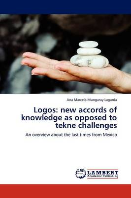 Logos: New Accords of Knowledge as Opposed to Tekne Challenges (Paperback)
