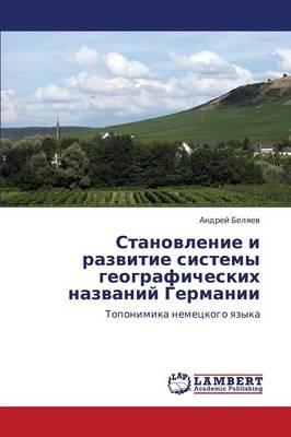 Stanovlenie I Razvitie Sistemy Geograficheskikh Nazvaniy Germanii (Paperback)