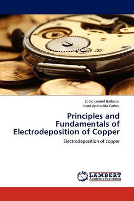 Principles and Fundamentals of Electrodeposition of Copper (Paperback)
