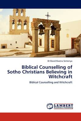 Biblical Counselling of Sotho Christians Believing in Witchcraft (Paperback)