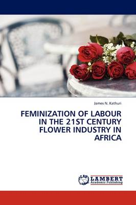 Feminization of Labour in the 21st Century Flower Industry in Africa (Paperback)