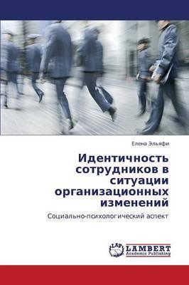 Identichnost' Sotrudnikov V Situatsii Organizatsionnykh Izmeneniy (Paperback)